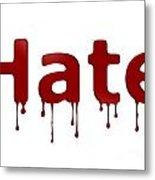 Hate Blood Text Metal Print