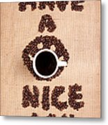 Have A Nice Coffee Day Metal Print