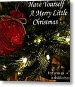 Have Yourself A Merry Little Christmas Metal Print