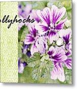 Hollyhocks Metal Print