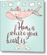 Home Is Where Your Heart Is - Stylish Metal Print