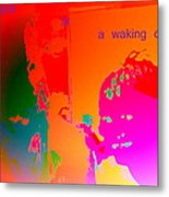 Hope Is A Waking Dream, Don't Wake Me Up  Metal Print
