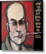 Hunter S. Thompson Weird Quote Poster Metal Print