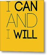 I Can And I Will Poster 2 Metal Print
