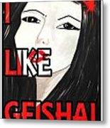 i like Geisha Metal Print