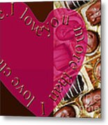I Love You More Than I Love Chocolate 5 Metal Print
