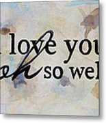 I Love You Oh So Well Metal Print