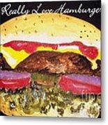 I Really Love Hamburgers Metal Print