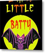 I'm A Little Batty Metal Print