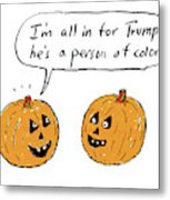 I'm All In For Trump He's A Person Of Color Metal Print