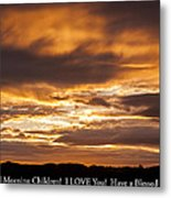 In Case You Missed God's Message To You... Good Morning Children I Love You Have A Blessed Day Metal Print