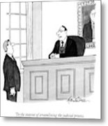 In The Interest Of Streamlining The Judicial Metal Print by J.B. Handelsman