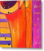 It Don't Mean A Thing Metal Print
