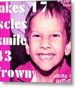 It Takes 17 Muscles To Smile And 43 To Frown Metal Print