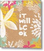 It Will Be Ok- Floral Design Metal Print