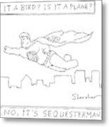 It's Sequesterman Metal Print