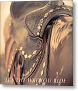 It's The Way You Ride The Trail Dale Evans Quote Metal Print