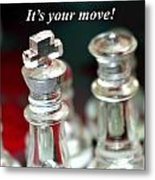 It's Your Move Metal Print