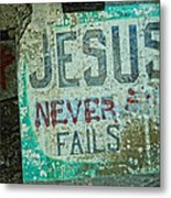 Jesus Never Fails Metal Print