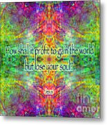 Jesus Quote On The Soul Metal Print