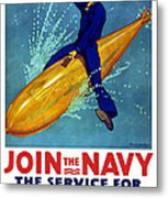 Join The Navy The Service For Fighting Men  Metal Print