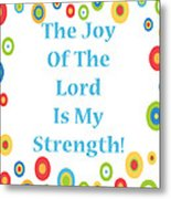 Joy Of The Lord Metal Print by Stephanie Grooms