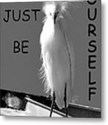 Just Be Yourself Metal Print