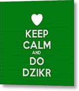 Keep Calm And Do Dzikr Metal Print