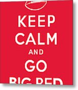Keep Calm And Go Big Red Metal Print
