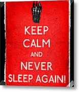 Keep Calm And Never Sleep Again Metal Print