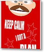 Keep Calm I Got A Plan Metal Print