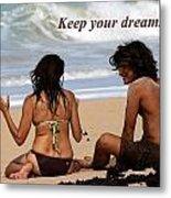 Keep Your Dreams Alive Metal Print