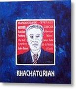 Khachaturian Metal Print