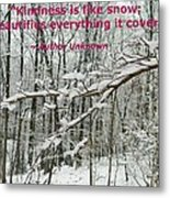 Kindness Is Like Snow Metal Print
