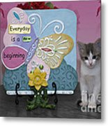 Kitty Says Every Day Is A New Beginning Metal Print