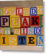 Knowledge Speaks But Wisdom Listens Metal Print