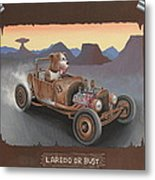 Laredo Or Bust Metal Print