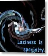 Laziness Is My Specialty Metal Print