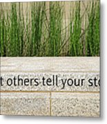 Let Others Tell Your Story Metal Print