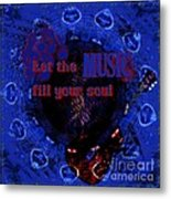 Let The Music Fill Your Soul Metal Print