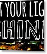 Let Your Light Shine Metal Print by Robert Hamm