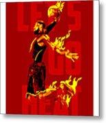 Lets Go Heat Metal Print