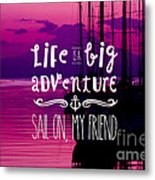 Life Is A Big Adventure Sail On My Friend Yacht Pink Sunset Metal Print