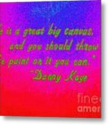 Life Is A Great Big Canvas Metal Print