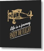 Life Is A Journey, Enjoy The Flight Metal Print