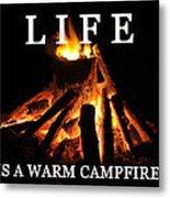 Life Is A Warm Campfire Metal Print