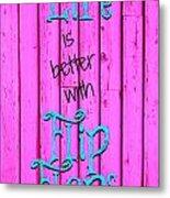 Life Is Better With Flip Flops Metal Print