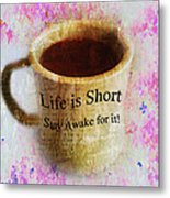 Life Is Short Stay Awake For It Metal Print
