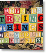 Life Is Trying Things To See If They Work Metal Print