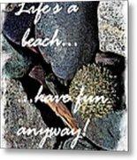 Lifes A Beach Metal Print